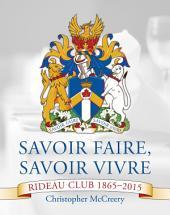 Savoir Faire, Savoir Vivre: The Rideau Club 1865–2015