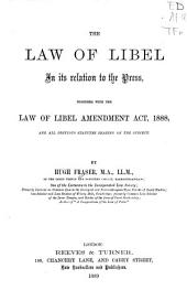 The Law of Libel in Its Relation to the Press: Together with the Law of Libel Ammendment Act, 1888, and All Previous Statutes Bearing on the Subject