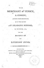 The Merchant of Venice: A Comedy, Altered from Shakespeare, as it was Acted at Reading School, in October, 1802, for the Benefit of the Literary Fund