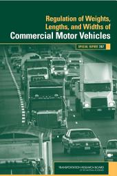 Regulation of Weights, Lengths, and Widths of Commercial Motor Vehicles: Special Report 267