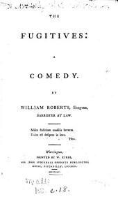 The Fugitives: a Comedy: By William Roberts, ...