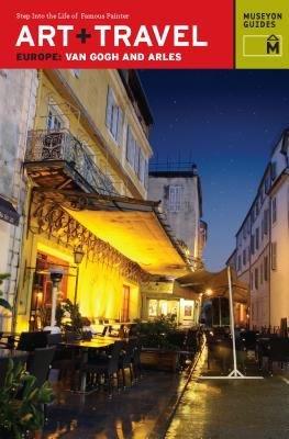 Art   Travel Europe Van Gogh and Arles PDF