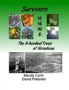 Survivors  The A bombed Trees of Hiroshima Book
