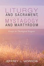 Liturgy and Sacrament, Mystagogy and Martyrdom
