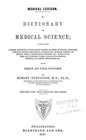 A Dictionary of Medical Science: Containing a Concise Explanation of the Various Subjects and Terms of Anatomy, Physiology, Pathology, Hygiene, Therapeutics ...