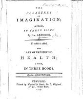The Pleasures of Imagination ... To which is Added, The Art of Preserving Health; a Poem ... by Dr. Armstrong