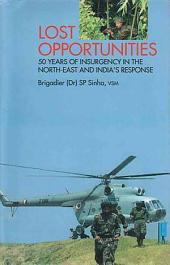 Lost Opportunities: 50 Years of Insurgency in the North-east and India's Response