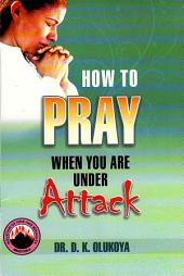 How To Pray When You Are Under Attack