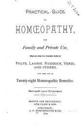 Practical Guide to Homœopathy, for Family and Private Use, Comp. from the Standard Works of Pulte, Laurie, Ruddock, Verdi, and Others: For the Use of Twenty-eight Homœopathic Remedies