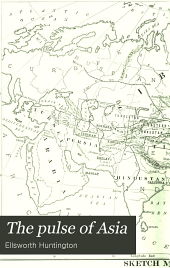 The Pulse of Asia: A Journey in Central Asia Illustrating the Geographical Basis of History