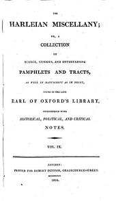 The Harleian Miscellany: Or, A Collection of Scarce, Curious, and Entertaining Pamphlets and Tracts, as Well in Manuscript as in Print, Found in the Late Earl of Oxford's Library ; Interspersed with Historical, Political, and Critical Notes, Volume 9