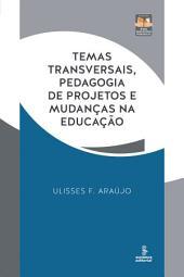 TEMAS TRANSVERSAIS, PEDAGOGIA DE PROJETOS E MUDANÇAS NA EDUCACAO