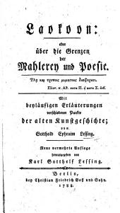 Laokoon: oder über die Grenzen der Mahlerey und Poesie ... Mit beyläufigen Erläuterungen verschiedener Punkte der alten Kunstgeschichte. Thl. 1