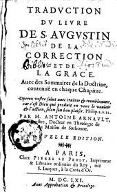 Traduction du livre de S. Augustin, de la correction et de la grace: avec des sommaires de la doctrine, contenue en chaque chapitre