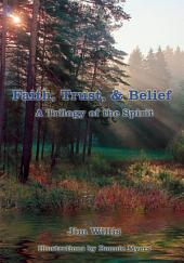 Faith, Trust, & Belief: A Trilogy of the Spirit