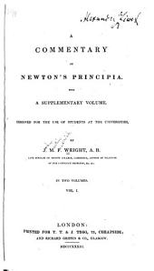 A Commentary on Newton's Principia: With a Supplementary Volume. Designed for the Use of Students at the Universities, Volume 1