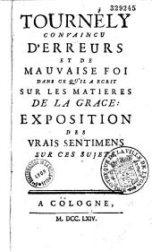 Tournély convaincu d'erreurs et de mauvaise foi dans ce qu'il a écrit sur les matières de la grâce : exposition des vrais sentimens sur ces sujets