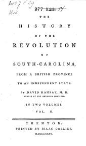 The History of the Revolution of South-Carolina: From a British Province to an Independent State, Volume 2