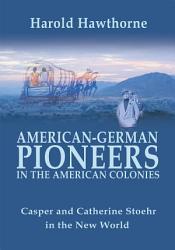 American German Pioneers In The American Colonies Book PDF