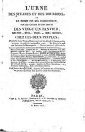 L'urne des Stuarts et des Bourbons, ou le fond de ma conscience, sur les causes et les effets des vingt-un janvier, des XVIe, XVIIe, XVIIIe et XIXe siècles, chez les deux peuples...