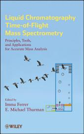 Liquid Chromatography Time-of-Flight Mass Spectrometry: Principles, Tools, and Applications for Accurate Mass Analysis