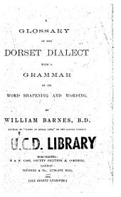 A Glossary of the Dorset Dialect: With a Grammar of Its Word Shaping and Wording