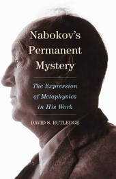 NabokovÕs Permanent Mystery: The Expression of Metaphysics in His Work