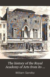 The History of the Royal Academy of Arts from Its Foundation in 1768 to the Present Time: With Biographical Notices of All the Members, Volume 1