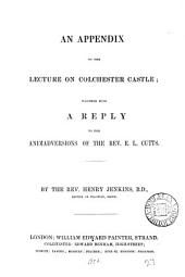 An appendix to the lecture on Colchester castle, together with a reply to the animadversions of E.L. Cutts [in Colchester castle not a Roman temple].