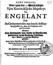 Cort verhael van 't gene den 19 Martij tusschen Sijne Konincklijcke Majesteyt van Engelant ende de gedeputeerden van beyde de Huysen gepasseert is, doen de declaratie overgelevert wierde. Mitsgaders een antwoordt van beyde de Huysen des Parlements op des Konincks bootschap, den 26 Martij 1642 aen Sijne Majesteyt gesonden. Item, Sijne Majesteyts missive gesonden aen beyde de Huysen des Parlements ... den 26 Martij ... ende de resolutien daer op in 't Parlement genomen: Volume 1