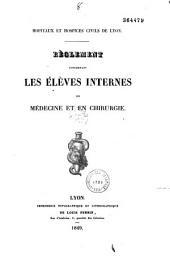 Règlement concernant les élèves internes en médecine et en chirurgie des hospices cilvils de Lyon...
