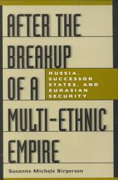 After the Breakup of a Multi-ethnic Empire: Russia, Successor States, and Eurasian Security