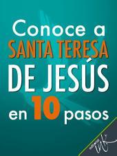 Conoce a Santa Teresa de Jesús en 10 pasos