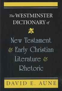 The Westminster Dictionary of New Testament and Early Christian Literature and Rhetoric Book
