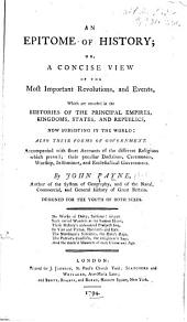 An epitome of history; or, A concise view of the most important revolutions, and events,: which are recorded in the histories of the principal empires, kingdoms, states, and republics, now subsisting in the world: also their forms of government. : Accompanied with short accounts of the different religions which prevail; their peculiar doctrines, ceremonies, worship, institutions, and ecclesiastical government