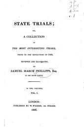 State Trials: Or, A Collection of the Most Interesting Trials, Prior to the Revolution of 1688, Volume 1