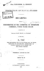 Inspection of Naval Stores: Hearing Before a Subcommittee of the Committee on Interstate Commerce, United States Senate ... on the Bill, S. 7867, for Preventing the Manufacture, Sale, Or Transportation of Adulterated, Misbranded, Or Falsely Graded Naval Stores, and for Other Purposes. Jan. 20-29, 1909