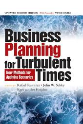 Business Planning for Turbulent Times: New Methods for Applying Scenarios, Edition 2