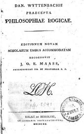 Dan. Wyttenbachii Praecepta Philosophiae Logicae