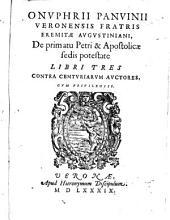 Onuphrii Panuinii ... De primatu Petri & Apostolicæ sedis potestate libri tres contra Centuriarum auctores