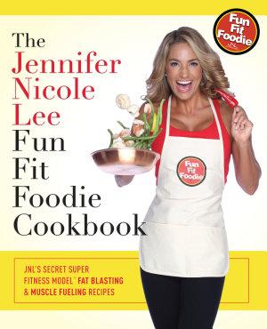 The Jennifer Nicole Lee Fun Fit Foodie Cookbook PDF