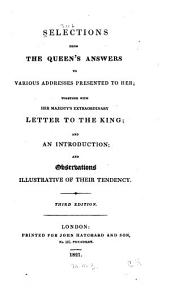 Selections from the Queen's Answers to Various Addresses Presented to Her: Together with Her Majesty's Extraordinary Letter to the King; and an Introduction, and Observations Illustrative of Their Tendency