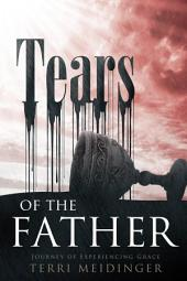 Tears of the Father: Journey of Experiencing Grace
