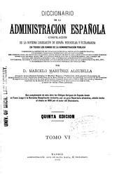 Diccionario de la administración española: compilación de la novísima legislación de España peninsular y ultramarina en todos los ramos de la administración pública, Volumen 6