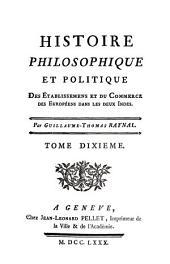 Histoire philosophique et politique des établissements et du commerce des européens dans les deux Indes: Volume10