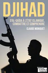 Djihad : D'Al-Qaida à l'Etat Islamique, combattre et comprendre: Document