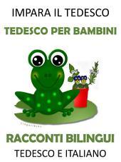 Impara il Tedesco: Tedesco per Bambini - Racconti Bilingui in Tedesco e Italiano