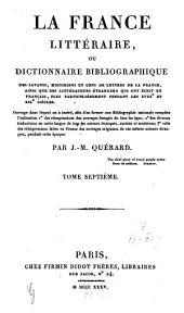 La France littéraire ou dictionnaire bibliographique des savants, historiens et gens de lettres de la France, ainsi que des littérateurs étrangers qui ont écrit en français, plus particulièrement pendant les XVIIIe et XIXe siècles: Pea - Rez, Volume7