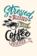 Stressed Blessed and Coffee Obsessed PDF