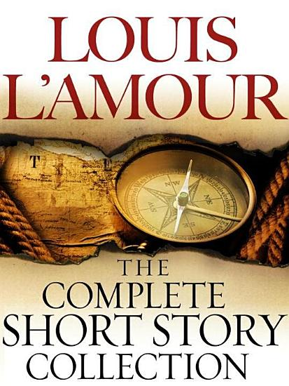 The Complete Collected Short Stories of Louis L Amour  Volumes 1 7 PDF